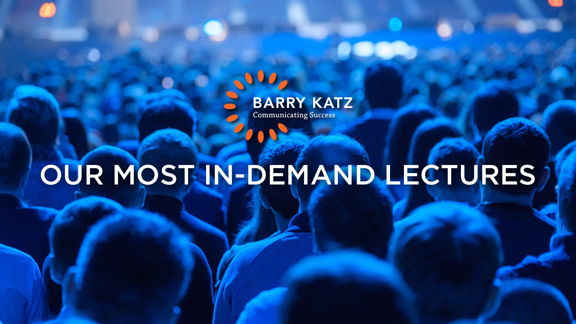 OUR MOST IN-DEMAND LECTURES